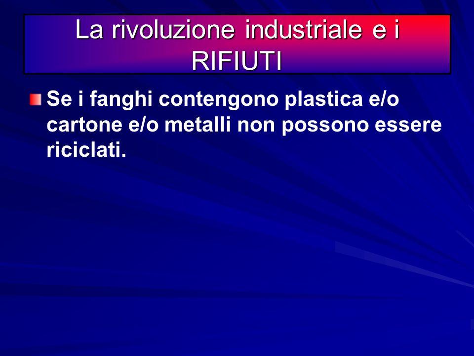 La rivoluzione industriale e i RIFIUTI Se il materiale organico è lasciato nelle confezione di vendita ed è inquinato da plastica, vetro o altro non s
