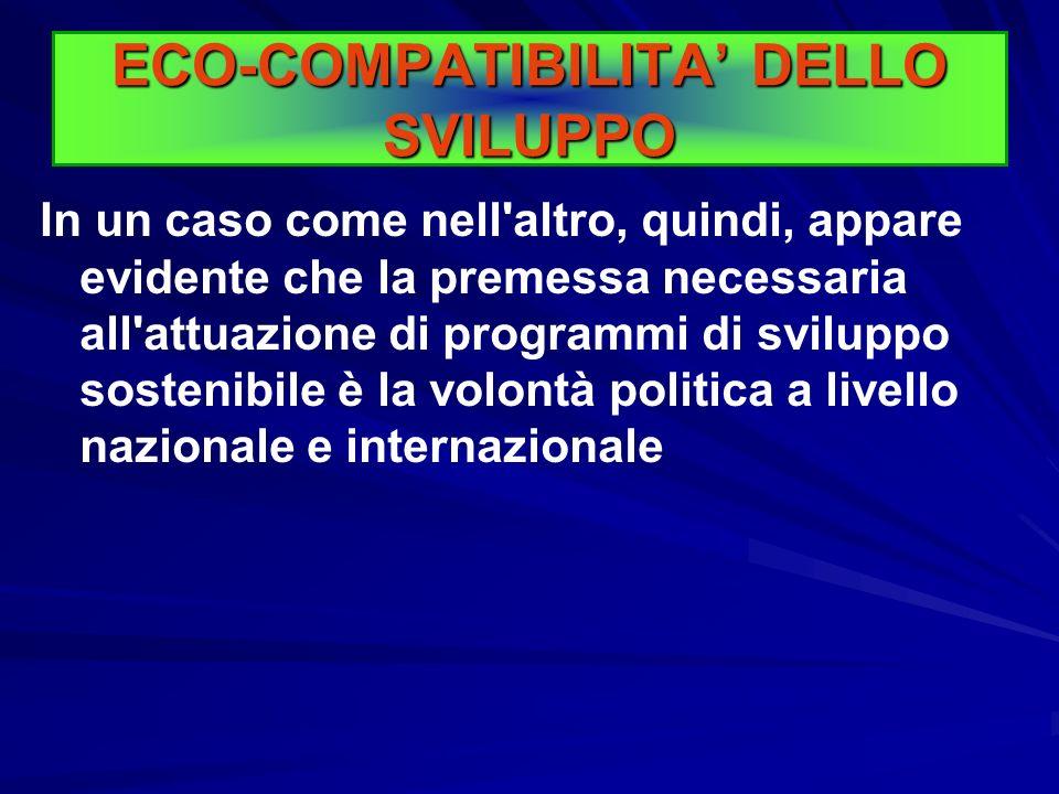 ECO-COMPATIBILITA DELLO SVILUPPO Mentre è possibile, almeno in parte, avviare forme di sviluppo sostenibile nei Paesi ad economia avanzata, non altret