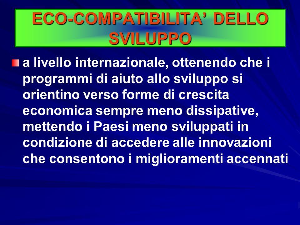 ECO-COMPATIBILITA DELLO SVILUPPO a livello nazionale, con opzioni politiche specifiche che scoraggino gli sprechi (internalizzando tutto l'insieme dei