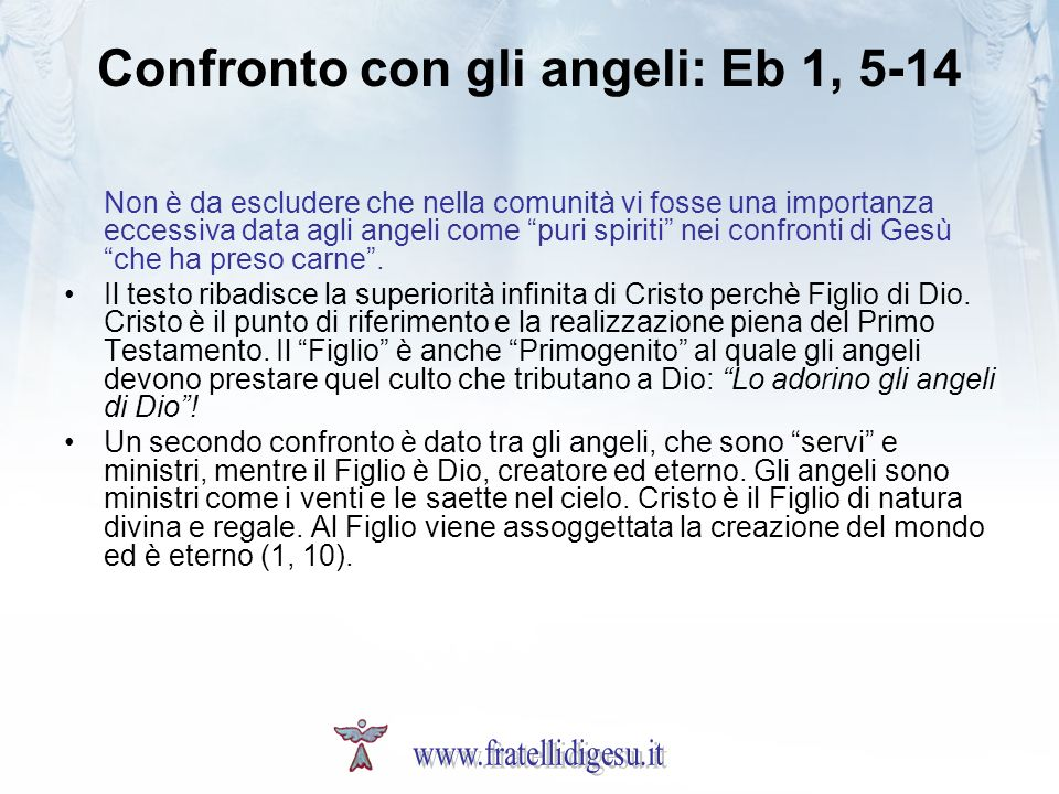Confronto con gli angeli: Eb 1, 5-14 Non è da escludere che nella comunità vi fosse una importanza eccessiva data agli angeli come puri spiriti nei co