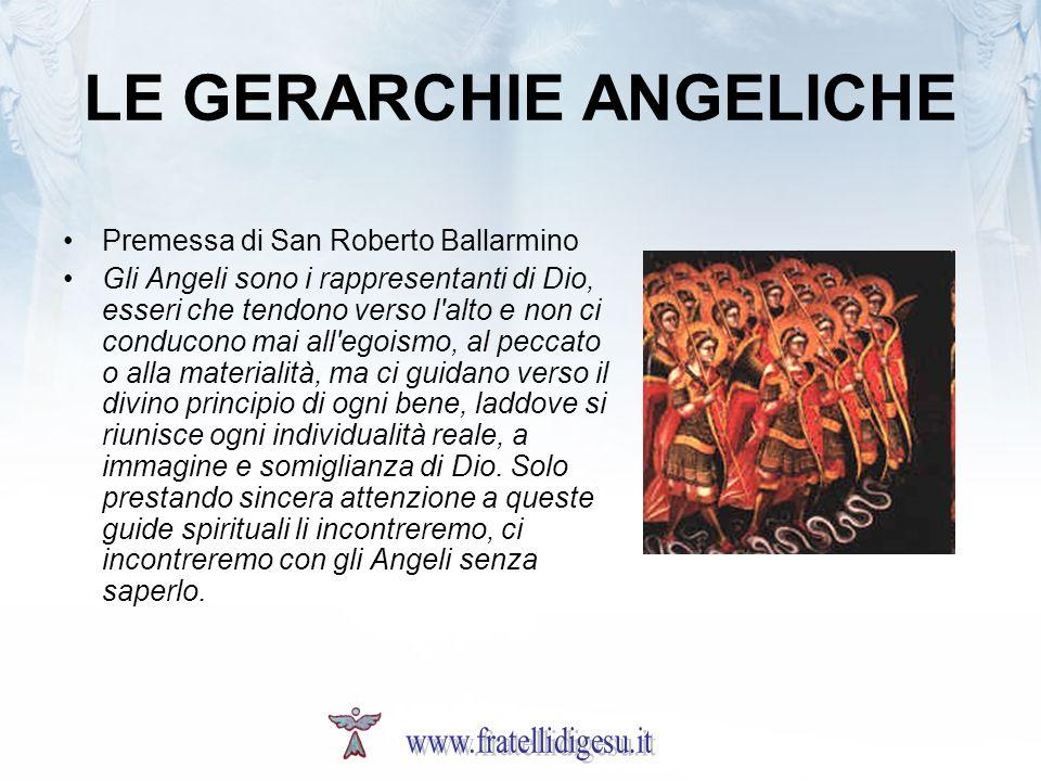 LE GERARCHIE ANGELICHE Premessa di San Roberto Ballarmino Gli Angeli sono i rappresentanti di Dio, esseri che tendono verso l'alto e non ci conducono