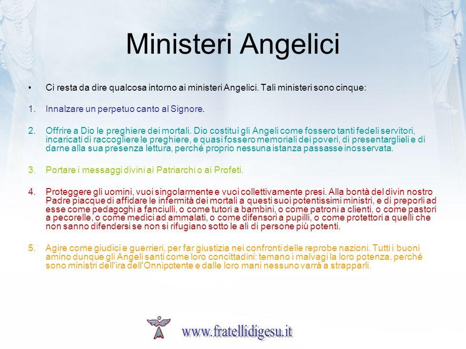 Ministeri Angelici Ci resta da dire qualcosa intorno ai ministeri Angelici. Tali ministeri sono cinque: 1.Innalzare un perpetuo canto al Signore. 2.Of