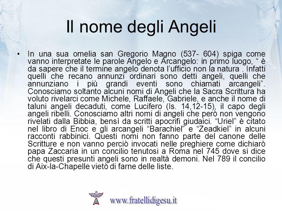 Il nome degli Angeli In una sua omelia san Gregorio Magno (537- 604) spiga come vanno interpretate le parole Angelo e Arcangelo: in primo luogo, è da