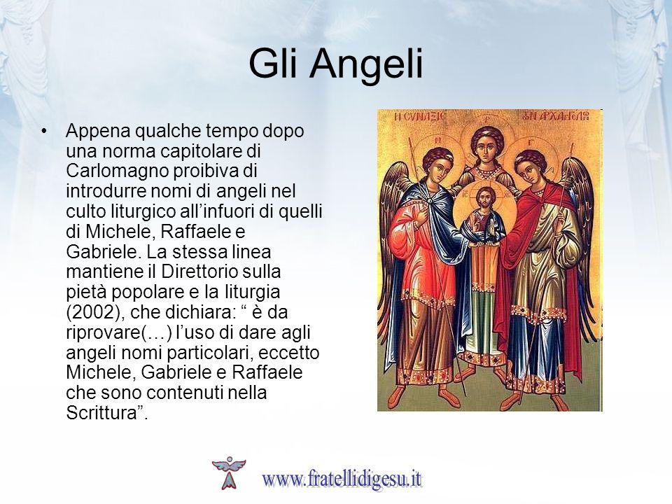 Gli Angeli Appena qualche tempo dopo una norma capitolare di Carlomagno proibiva di introdurre nomi di angeli nel culto liturgico allinfuori di quelli