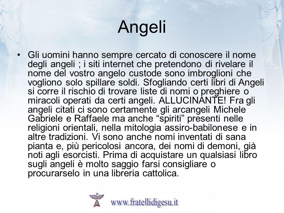 Angeli Gli uomini hanno sempre cercato di conoscere il nome degli angeli ; i siti internet che pretendono di rivelare il nome del vostro angelo custod
