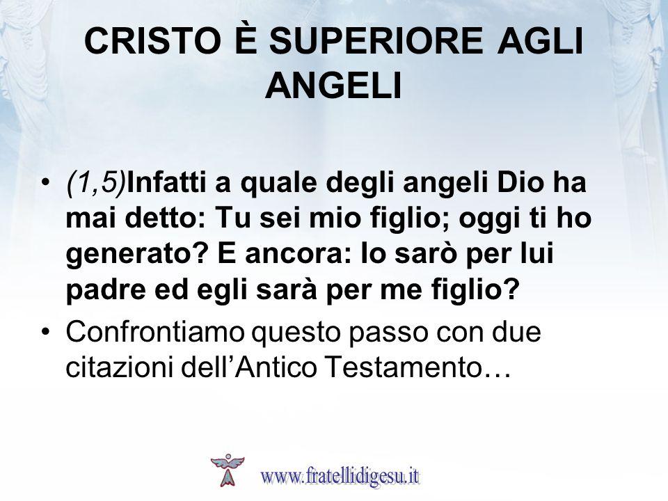 CRISTO È SUPERIORE AGLI ANGELI (1,5)Infatti a quale degli angeli Dio ha mai detto: Tu sei mio figlio; oggi ti ho generato? E ancora: Io sarò per lui p