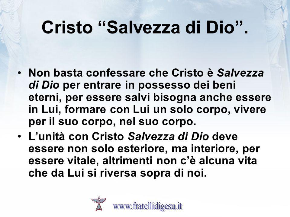 Cristo Salvezza di Dio. Non basta confessare che Cristo è Salvezza di Dio per entrare in possesso dei beni eterni, per essere salvi bisogna anche esse