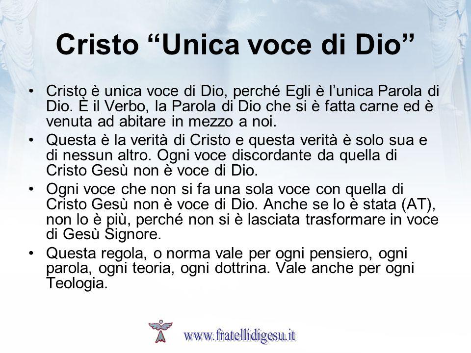Cristo Unica voce di Dio Cristo è unica voce di Dio, perché Egli è lunica Parola di Dio. È il Verbo, la Parola di Dio che si è fatta carne ed è venuta