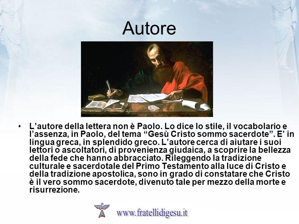 Autore Lautore della lettera non è Paolo. Lo dice lo stile, il vocabolario e lassenza, in Paolo, del tema Gesù Cristo sommo sacerdote. E in lingua gre