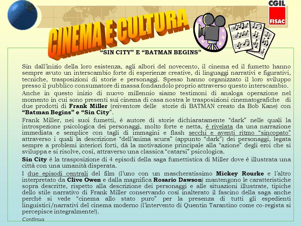 SIN CITY E BATMAN BEGINS Sin dallinizio della loro esistenza, agli albori del novecento, il cinema ed il fumetto hanno sempre avuto un interscambio forte di esperienze creative, di linguaggi narrativi e figurativi, tecniche, trasposizioni di storie e personaggi.