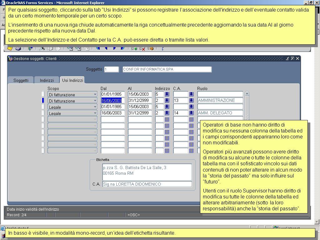 Per qualsiasi soggetto, cliccando sulla tab Indirizzi si possono registrare tutti gli indirizzi che questo possiede, indipendentemente dal loro uso (scopo aziendale) e validità temporale.