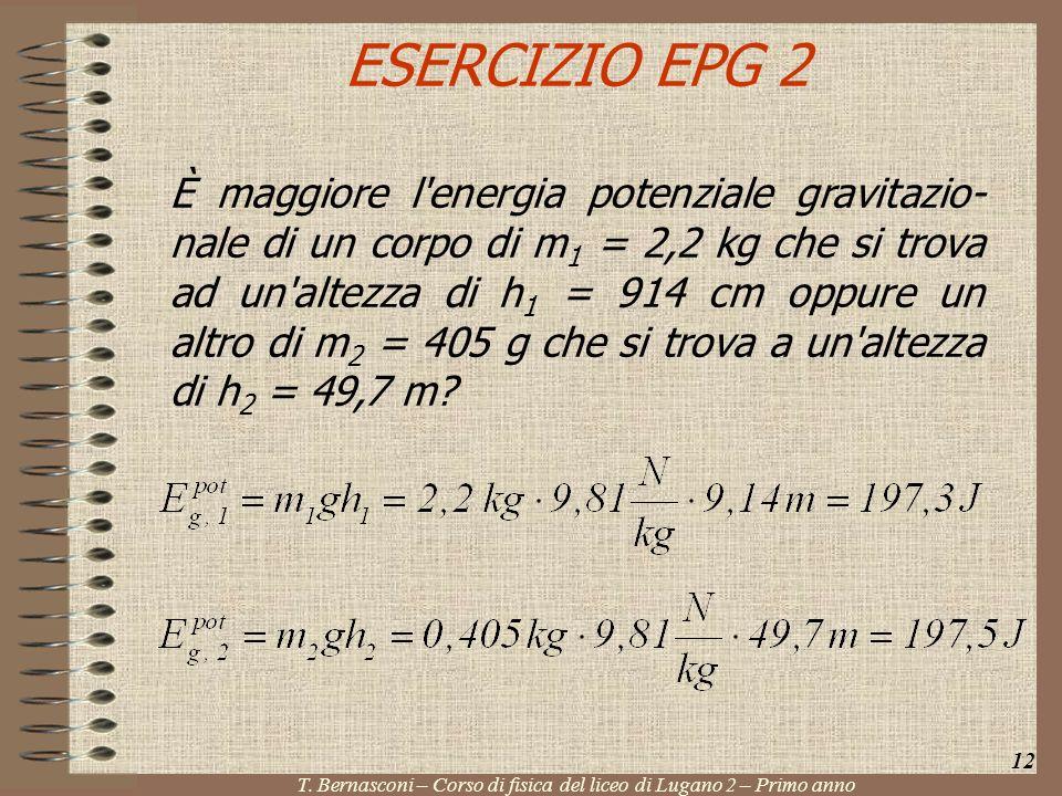 ESERCIZIO EPG 2 È maggiore l'energia potenziale gravitazio- nale di un corpo di m 1 = 2,2 kg che si trova ad un'altezza di h 1 = 914 cm oppure un altr