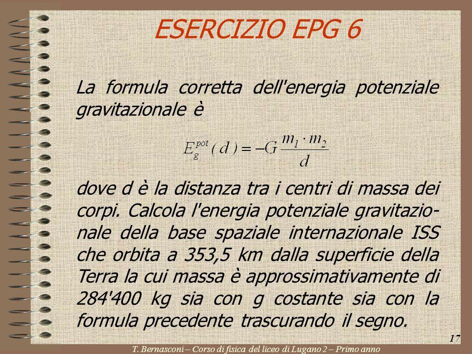 ESERCIZIO EPG 6 La formula corretta dell'energia potenziale gravitazionale è 17 T. Bernasconi – Corso di fisica del liceo di Lugano 2 – Primo anno dov