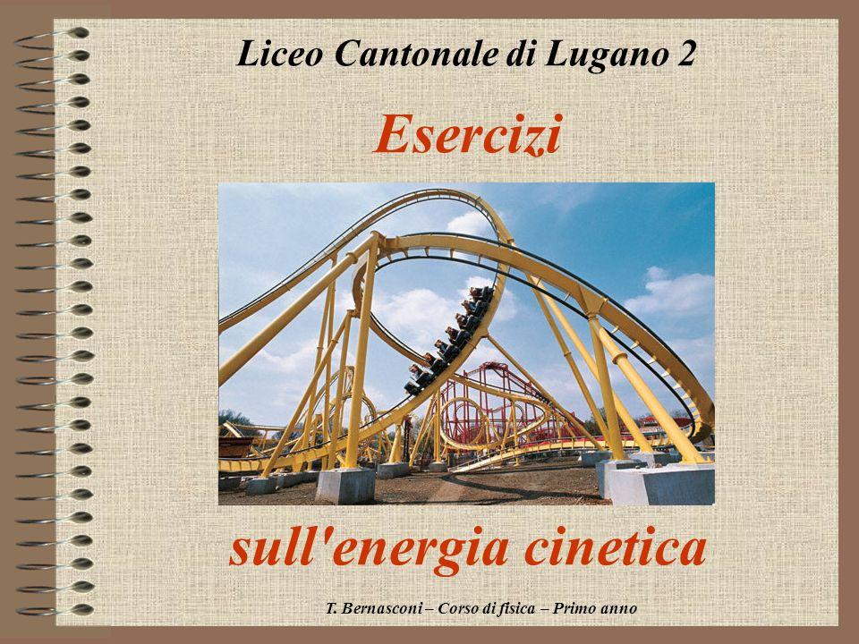 Esercizi sull'energia cinetica Liceo Cantonale di Lugano 2 T. Bernasconi – Corso di fisica – Primo anno