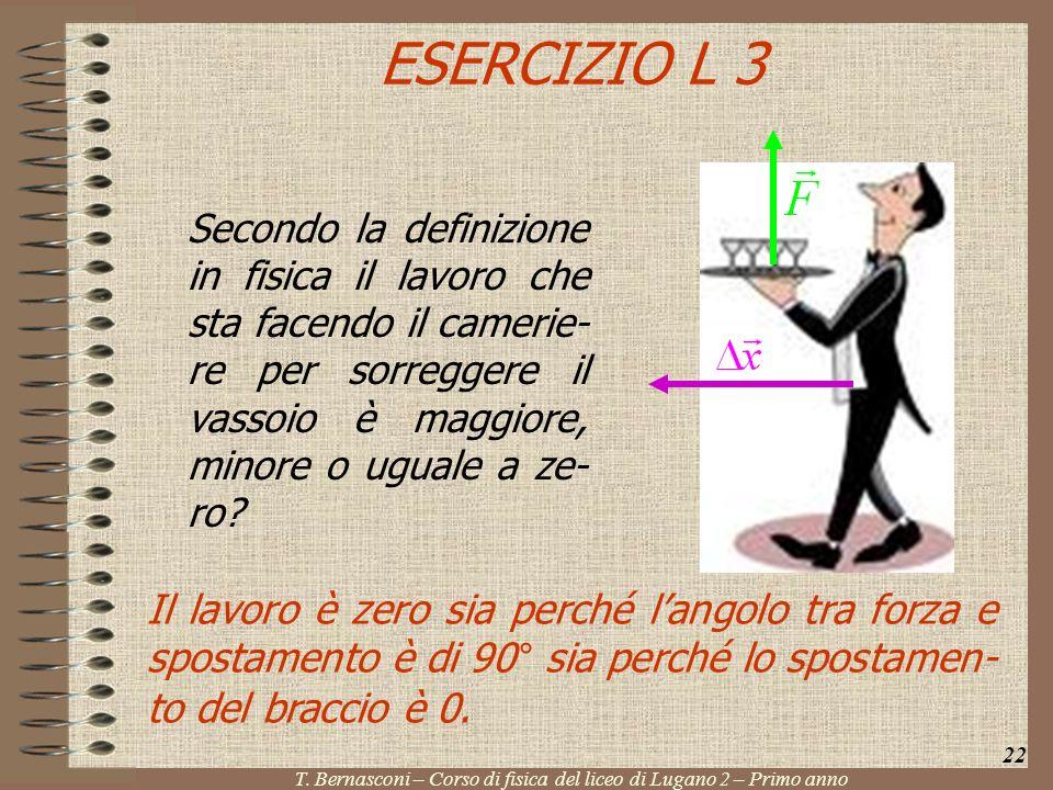 ESERCIZIO L 3 Secondo la definizione in fisica il lavoro che sta facendo il camerie- re per sorreggere il vassoio è maggiore, minore o uguale a ze- ro
