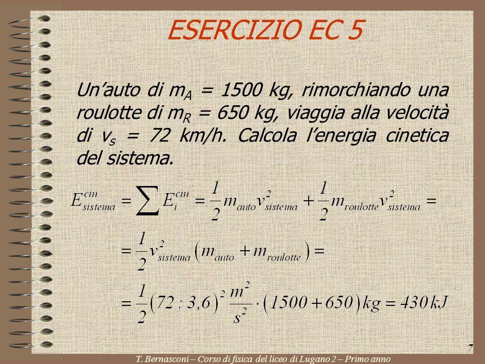 ESERCIZIO EC 5 Unauto di m A = 1500 kg, rimorchiando una roulotte di m R = 650 kg, viaggia alla velocità di v s = 72 km/h. Calcola lenergia cinetica d
