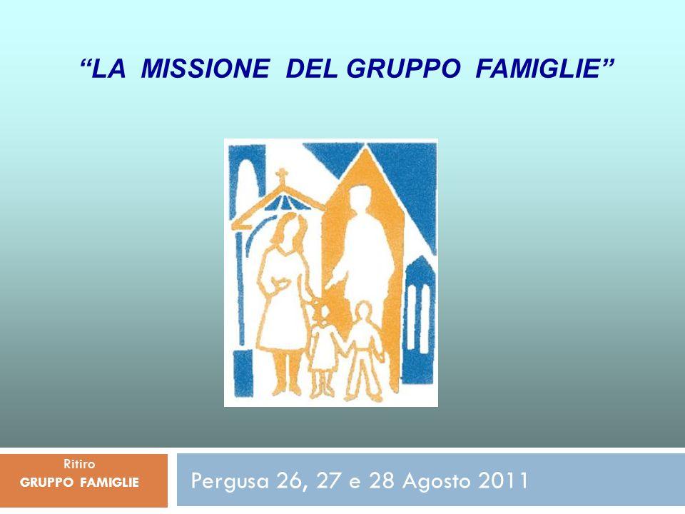 Pergusa 26, 27 e 28 Agosto 2011 Ritiro GRUPPO FAMIGLIE LA MISSIONE DEL GRUPPO FAMIGLIE