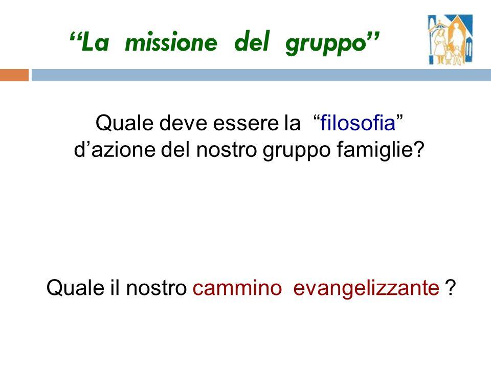 La missione del gruppo Quale deve essere la filosofia dazione del nostro gruppo famiglie.