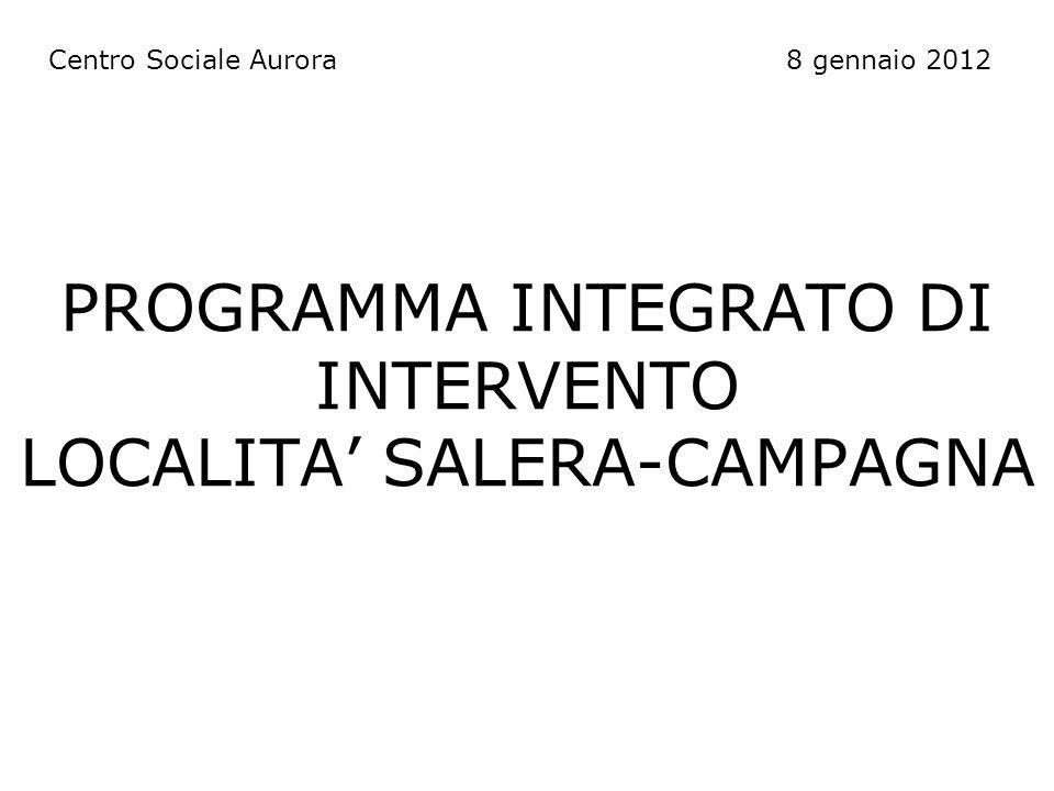 PROGRAMMA INTEGRATO DI INTERVENTO LOCALITA SALERA-CAMPAGNA Centro Sociale Aurora8 gennaio 2012