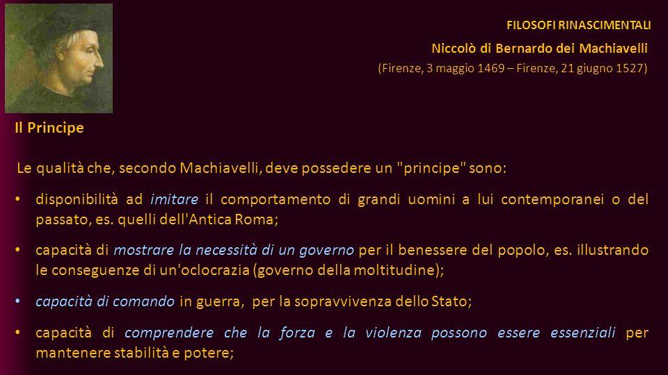 FILOSOFI RINASCIMENTALI Il Principe Le qualità che, secondo Machiavelli, deve possedere un