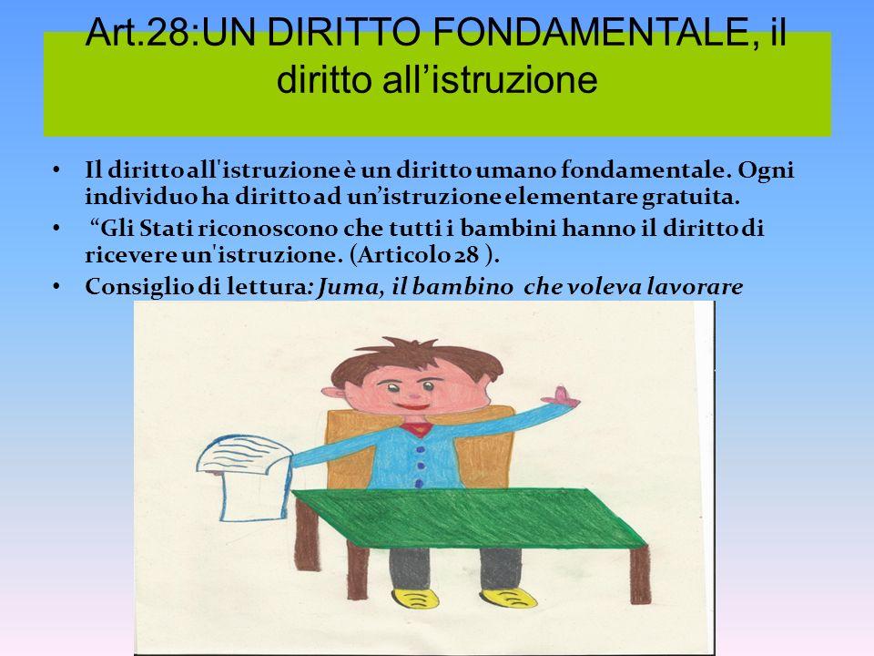 Art.28:UN DIRITTO FONDAMENTALE, il diritto allistruzione Il diritto all'istruzione è un diritto umano fondamentale. Ogni individuo ha diritto ad unist