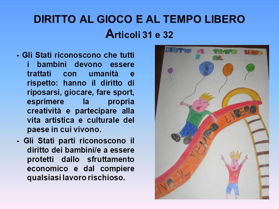 DIRITTO AL GIOCO E AL TEMPO LIBERO A rticoli 31 e 32 - Gli Stati riconoscono che tutti i bambini devono essere trattati con umanità e rispetto: hanno