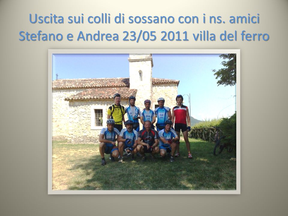 Uscita sui colli di sossano con i ns. amici Stefano e Andrea 23/05 2011 villa del ferro
