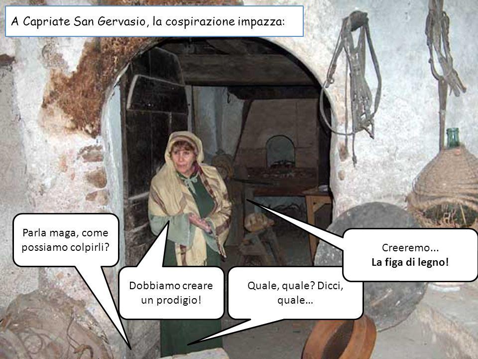 Parla maga, come possiamo colpirli? A Capriate San Gervasio, la cospirazione impazza: Dobbiamo creare un prodigio! Quale, quale? Dicci, quale… Creerem