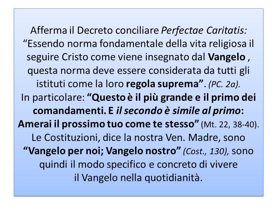 Afferma il Decreto conciliare Perfectae Caritatis: Essendo norma fondamentale della vita religiosa il seguire Cristo come viene insegnato dal Vangelo,