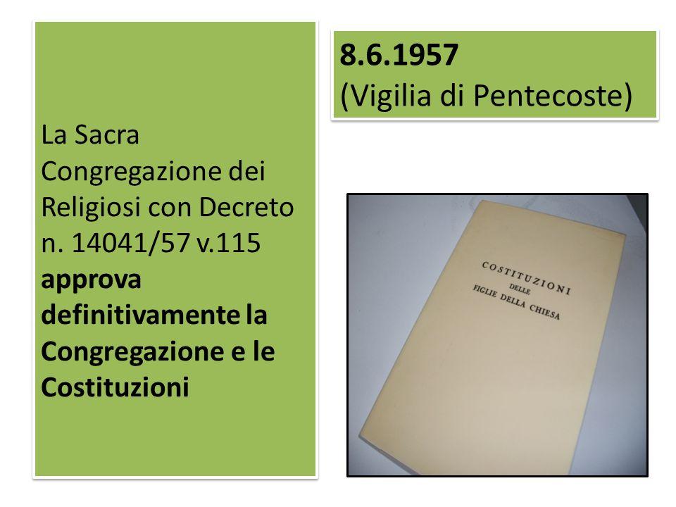 La Sacra Congregazione dei Religiosi con Decreto n. 14041/57 v.115 approva definitivamente la Congregazione e le Costituzioni 8.6.1957 (Vigilia di Pen