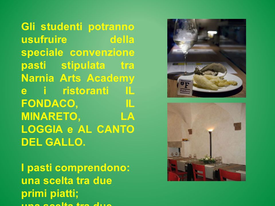 Gli studenti potranno usufruire della speciale convenzione pasti stipulata tra Narnia Arts Academy e i ristoranti IL FONDACO, IL MINARETO, LA LOGGIA e