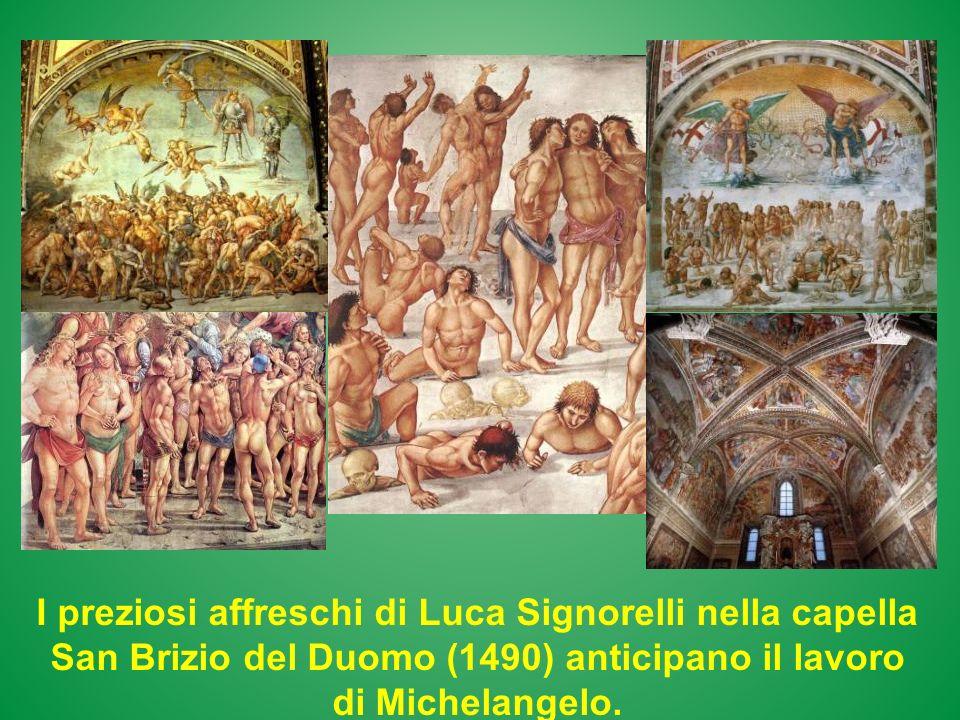 I preziosi affreschi di Luca Signorelli nella capella San Brizio del Duomo (1490) anticipano il lavoro di Michelangelo.