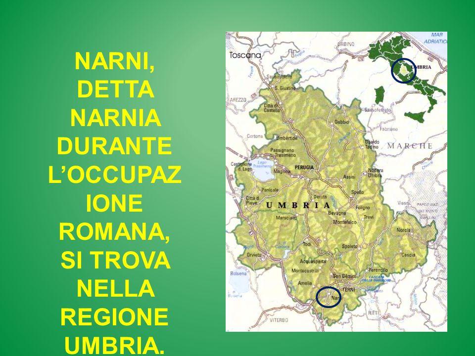 NARNI, DETTA NARNIA DURANTE LOCCUPAZ IONE ROMANA, SI TROVA NELLA REGIONE UMBRIA.