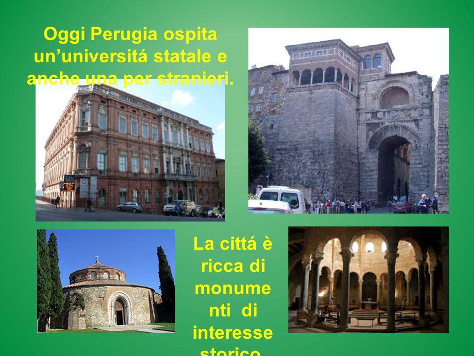 Oggi Perugia ospita ununiversitá statale e anche una per stranieri. La cittá è ricca di monume nti di interesse storico.