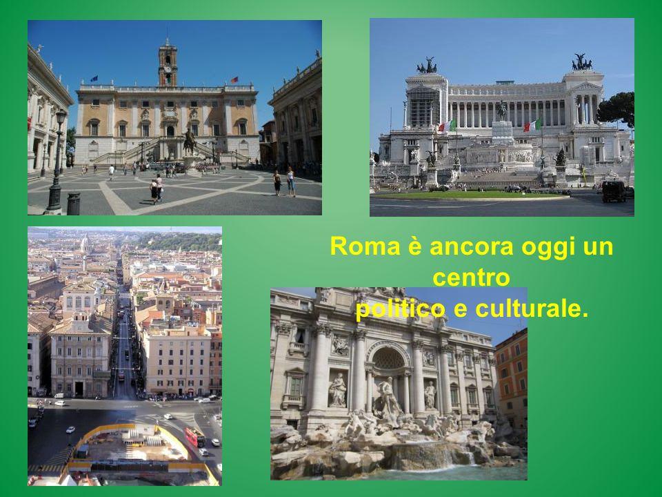 Roma è ancora oggi un centro politico e culturale.