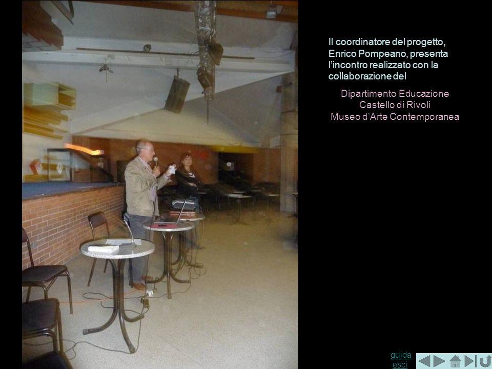 guida guida esciesci Il coordinatore del progetto, Enrico Pompeano, presenta lincontro realizzato con la collaborazione del Dipartimento Educazione Castello di Rivoli Museo dArte Contemporanea