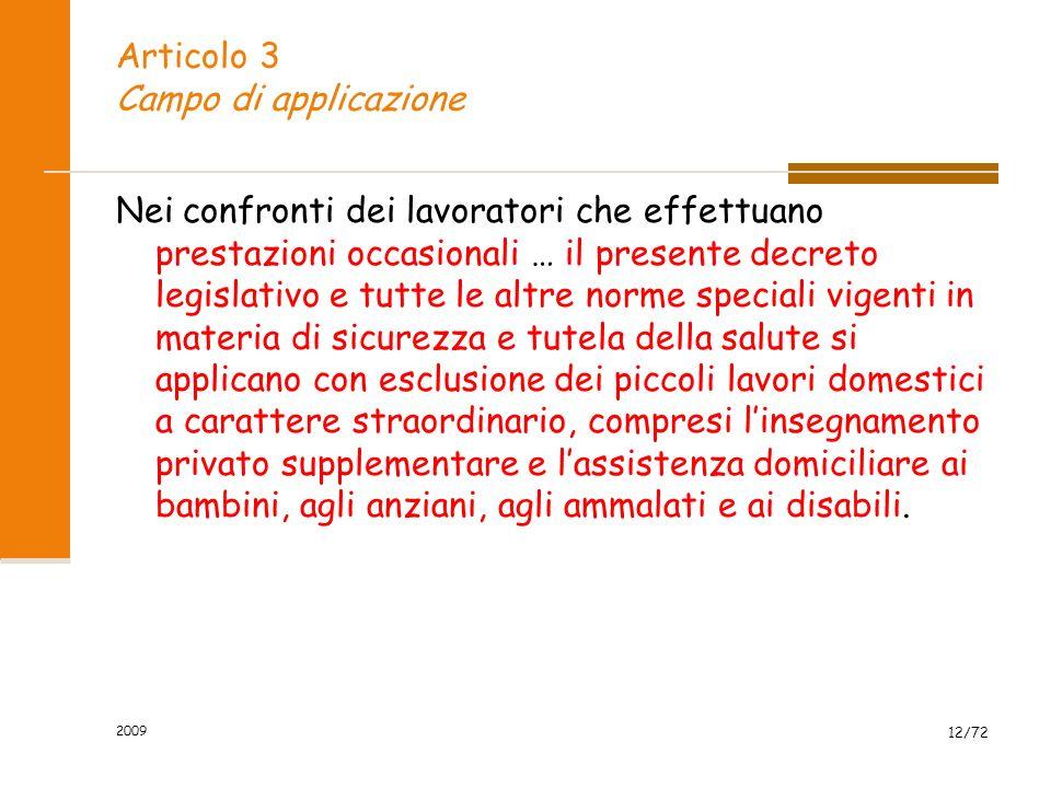 2009 13/72 Articolo 3 Campo di applicazione Nei confronti dei lavoratori a domicilio di cui alla legge 18 dicembre 1973, n.