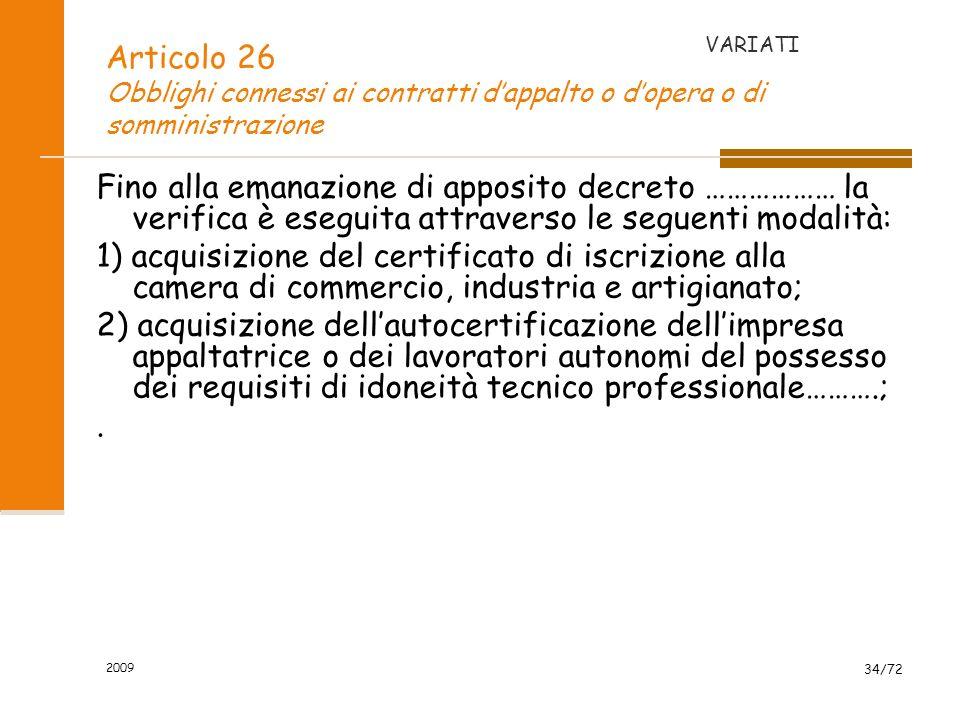 2009 35/72 Articolo 26 Obblighi connessi ai contratti dappalto o dopera o di somministrazione DUVRI Il datore di lavoro committente fornisce dettagliate informazioni sui rischi specifici esistenti nellambiente in cui sono destinati ad operare e sulle misure di prevenzione e di emergenza adottate ; NOVITA
