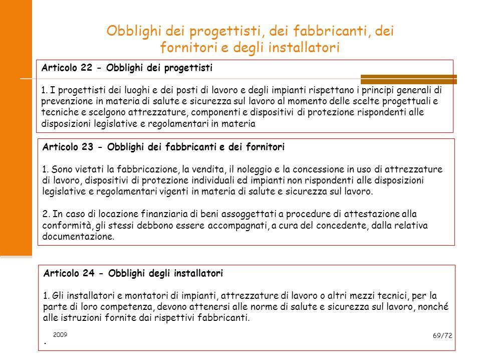 2009 70/72 Lavoratore Autonomo Articolo 89 - Definizioni d) lavoratore autonomo: persona fisica la cui attività professionale contribuisce alla realizzazione dell opera senza vincolo di subordinazione;