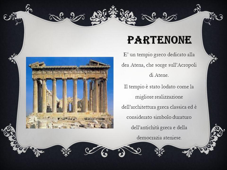 PARTENONE E un tempio greco dedicato alla dea Atena, che sorge sullAcropoli di Atene. Il tempio è stato lodato come la migliore realizzazione dellarch