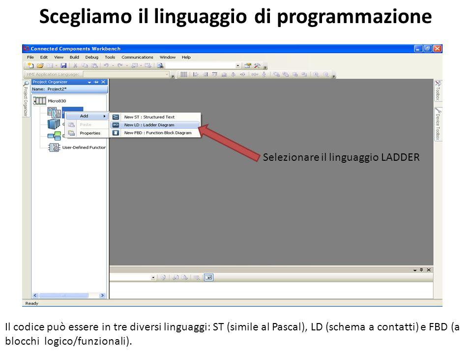 Selezionare il linguaggio LADDER Scegliamo il linguaggio di programmazione Il codice può essere in tre diversi linguaggi: ST (simile al Pascal), LD (s