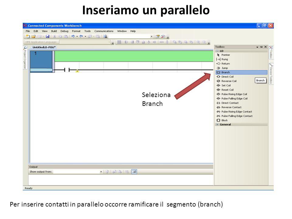 Seleziona Branch Inseriamo un parallelo Per inserire contatti in parallelo occorre ramificare il segmento (branch)