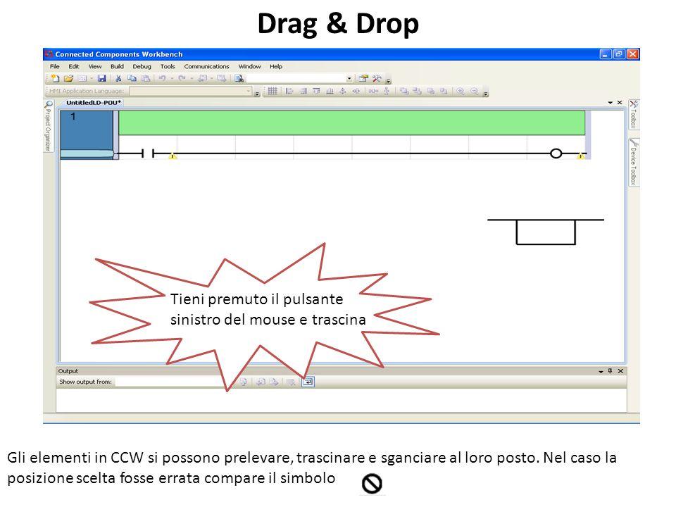Tieni premuto il pulsante sinistro del mouse e trascina Drag & Drop Gli elementi in CCW si possono prelevare, trascinare e sganciare al loro posto. Ne