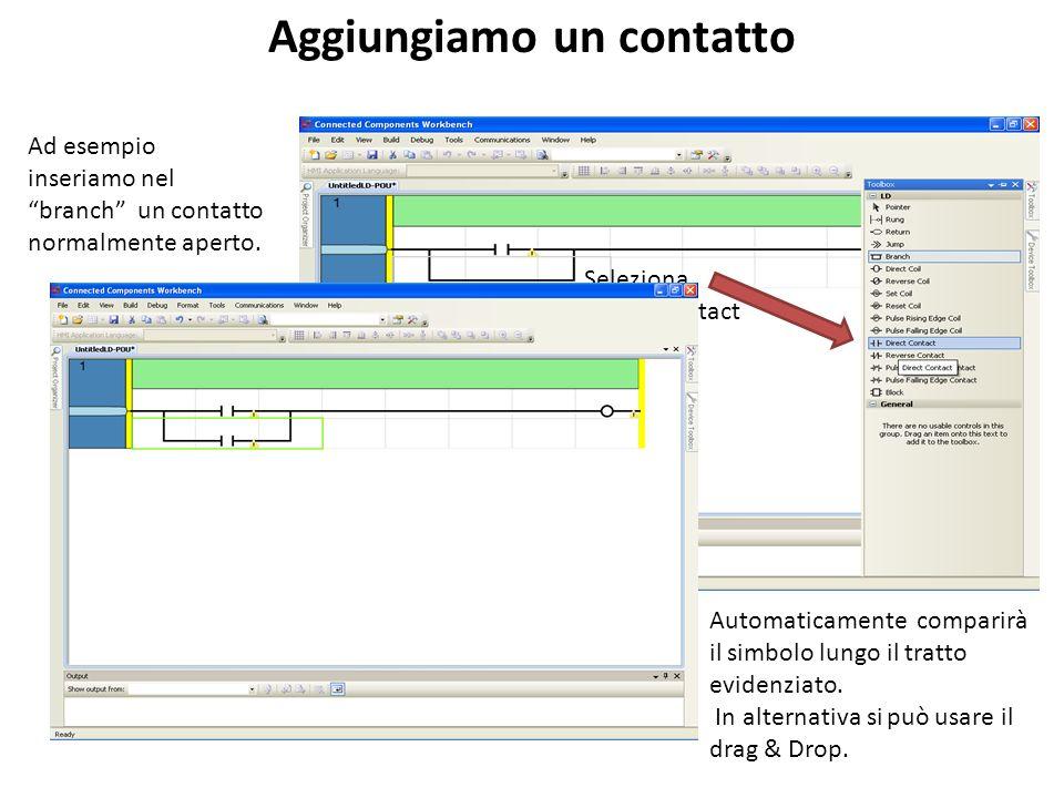 Seleziona Direct Contact Aggiungiamo un contatto Ad esempio inseriamo nel branch un contatto normalmente aperto. Automaticamente comparirà il simbolo