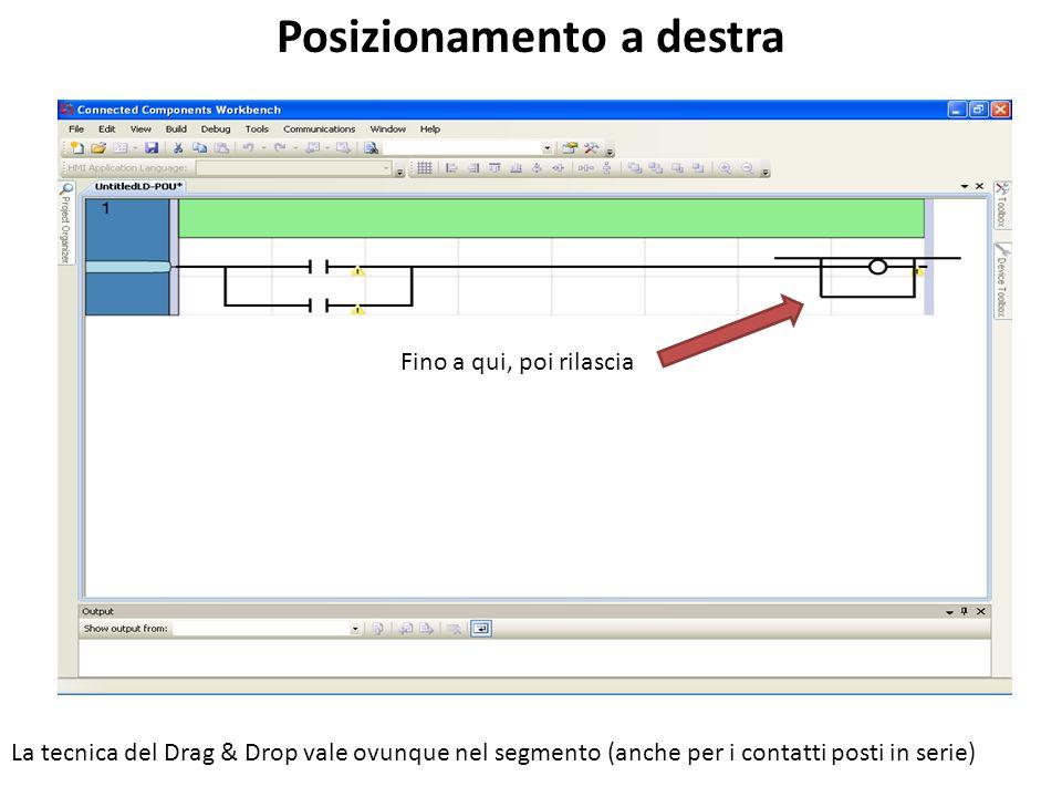 Fino a qui, poi rilascia Posizionamento a destra La tecnica del Drag & Drop vale ovunque nel segmento (anche per i contatti posti in serie)