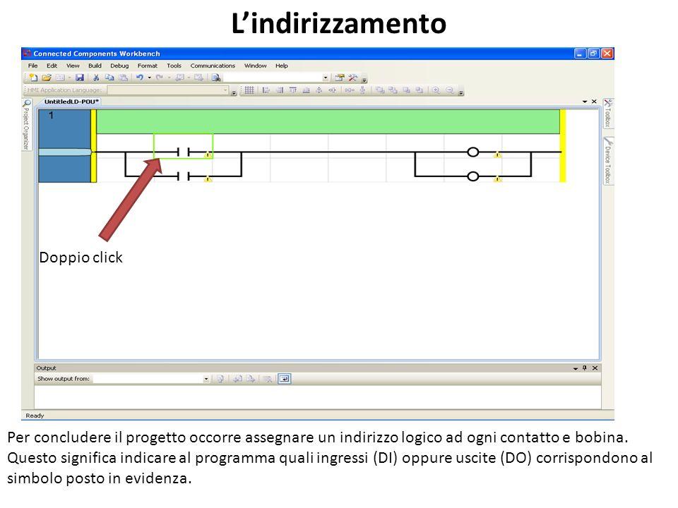 Doppio click Lindirizzamento Per concludere il progetto occorre assegnare un indirizzo logico ad ogni contatto e bobina. Questo significa indicare al