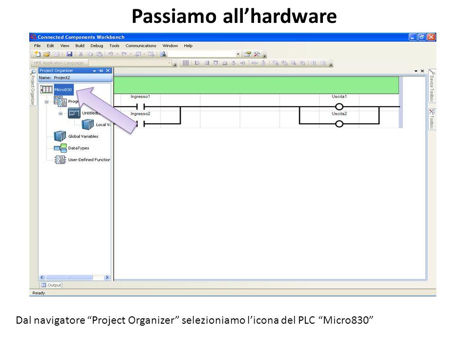Passiamo allhardware Dal navigatore Project Organizer selezioniamo licona del PLC Micro830
