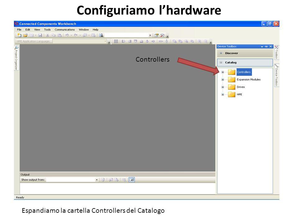 Controllers Espandiamo la cartella Controllers del Catalogo Configuriamo lhardware