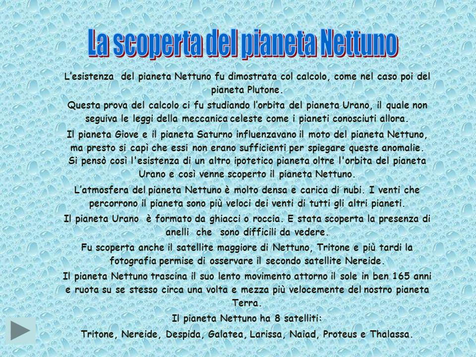 Lesistenza del pianeta Nettuno fu dimostrata col calcolo, come nel caso poi del pianeta Plutone. Questa prova del calcolo ci fu studiando lorbita del