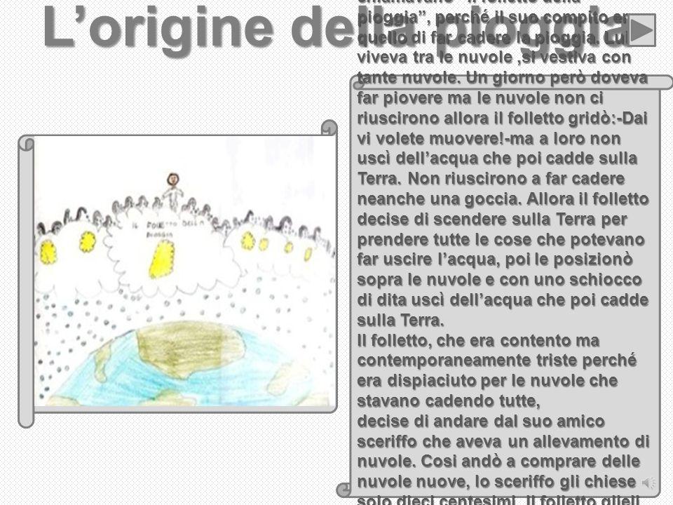 Lorigine della pioggia Quando non cera niente esistevano tre fantasmi di nome Crinini, Ciano, che erano maschi e lunica femmina, Fiorellina, la più piccola.